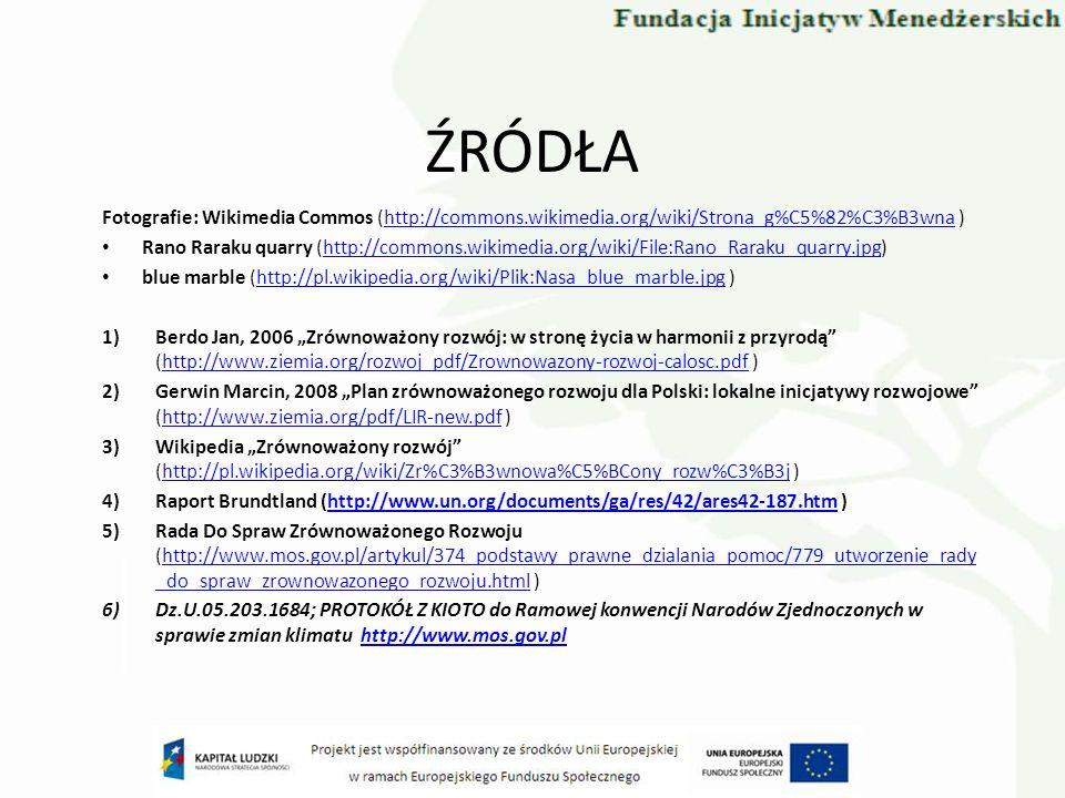 ŹRÓDŁA Fotografie: Wikimedia Commos (http://commons.wikimedia.org/wiki/Strona_g%C5%82%C3%B3wna )http://commons.wikimedia.org/wiki/Strona_g%C5%82%C3%B3