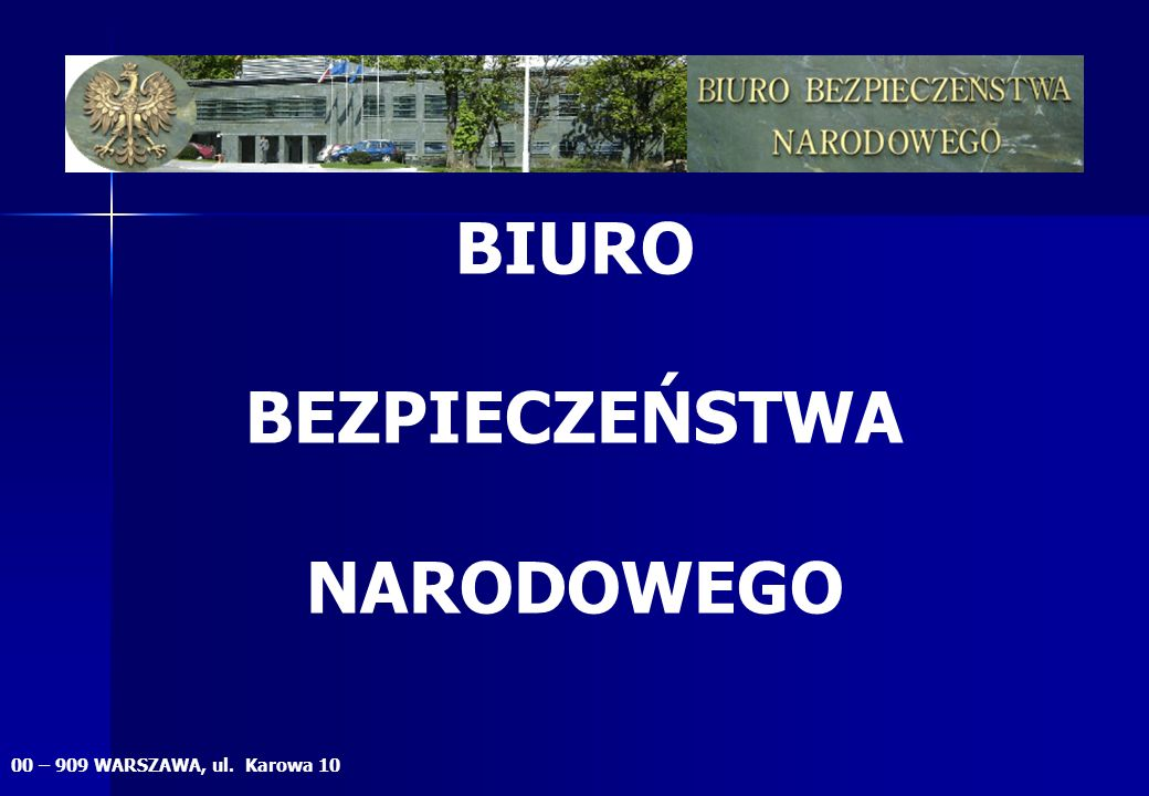 BIURO BEZPIECZEŃSTWA NARODOWEGO 00 – 909 WARSZAWA, ul. Karowa 10