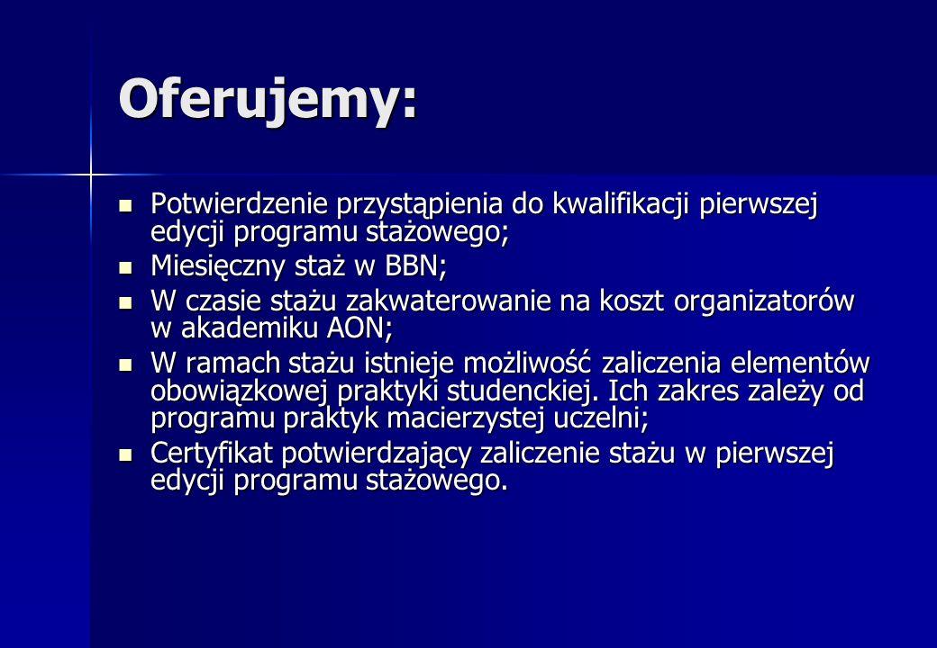 Kontakt w BBN: Pani Monika Biernat Tel.: (0-22) 695-18-69 Mail: staze@bbn.gov.pl