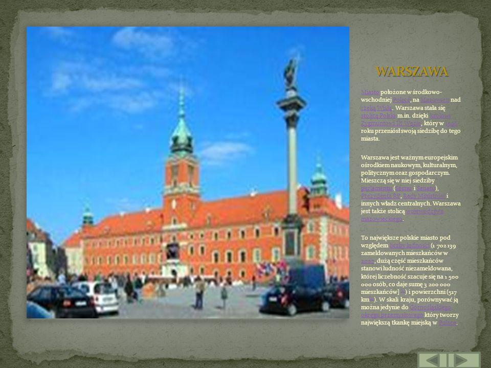 MiastoMiasto położone w środkowo- wschodniej Polsce, na Mazowszu nad rzeką Wisłą. Warszawa stała się stolicą Polski m.in. dzięki królowi Zygmuntowi II