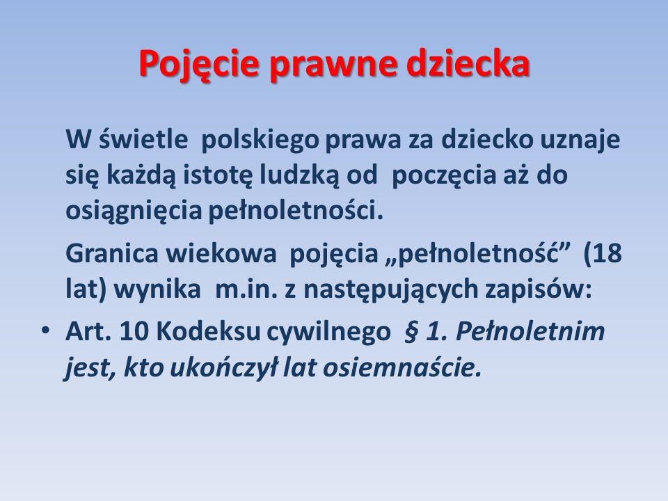 Pojęcie prawne dziecka W świetle polskiego prawa za dziecko uznaje się każdą istotę ludzką od poczęcia aż do osiągnięcia pełnoletności. Granica wiekow