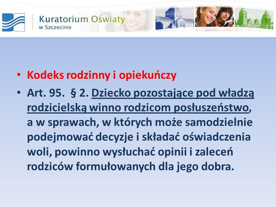 Kodeks rodzinny i opiekuńczy Art. 95. § 2. Dziecko pozostające pod władzą rodzicielską winno rodzicom posłuszeństwo, a w sprawach, w których może samo