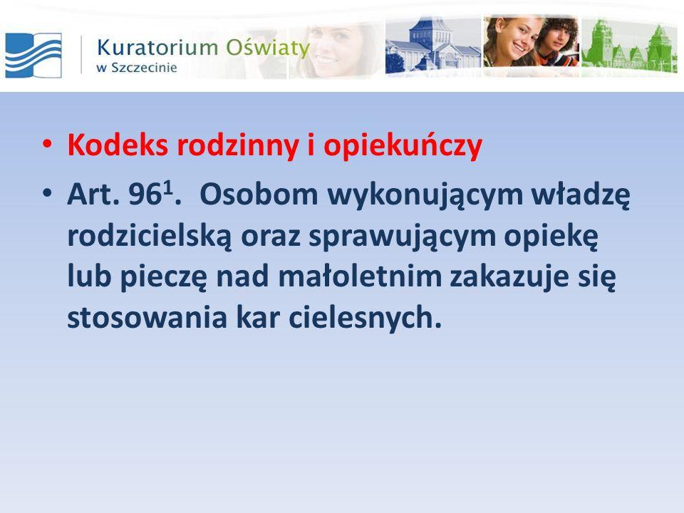 Kodeks rodzinny i opiekuńczy Art. 96 1. Osobom wykonującym władzę rodzicielską oraz sprawującym opiekę lub pieczę nad małoletnim zakazuje się stosowan