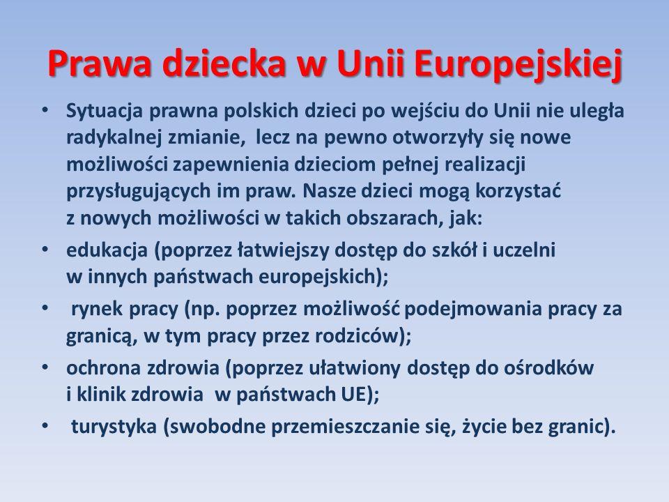Prawa dziecka w Unii Europejskiej Sytuacja prawna polskich dzieci po wejściu do Unii nie uległa radykalnej zmianie, lecz na pewno otworzyły się nowe m