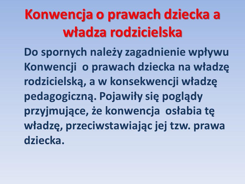 Konwencja o prawach dziecka a władza rodzicielska Do spornych należy zagadnienie wpływu Konwencji o prawach dziecka na władzę rodzicielską, a w konsek