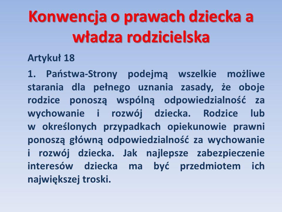 Konwencja o prawach dziecka a władza rodzicielska Artykuł 18 1. Państwa-Strony podejmą wszelkie możliwe starania dla pełnego uznania zasady, że oboje