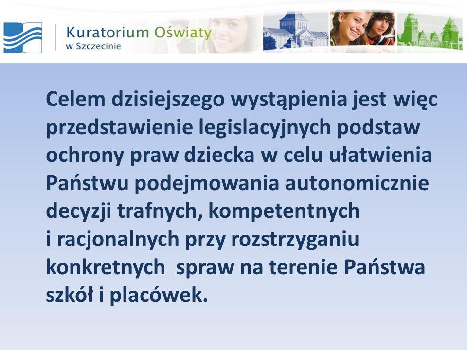 Celem dzisiejszego wystąpienia jest więc przedstawienie legislacyjnych podstaw ochrony praw dziecka w celu ułatwienia Państwu podejmowania autonomiczn