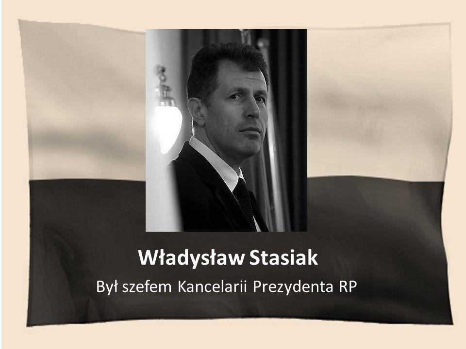 Władysław Stasiak Był szefem Kancelarii Prezydenta RP