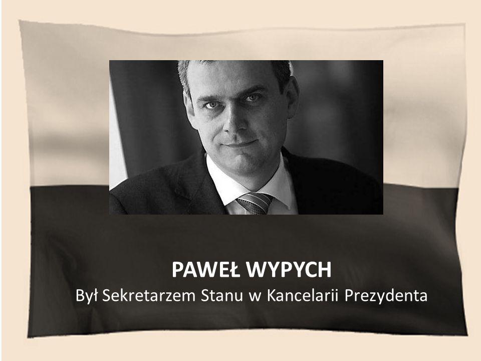 PAWEŁ WYPYCH Był Sekretarzem Stanu w Kancelarii Prezydenta