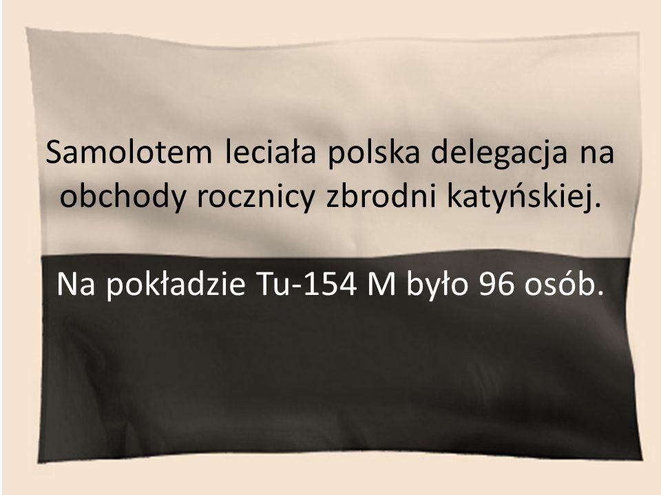 Samolotem leciała polska delegacja na obchody rocznicy zbrodni katyńskiej. Na pokładzie Tu-154 M było 96 osób.