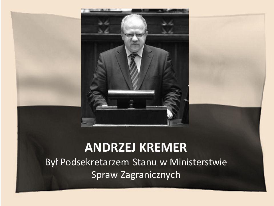 ANDRZEJ KREMER Był Podsekretarzem Stanu w Ministerstwie Spraw Zagranicznych