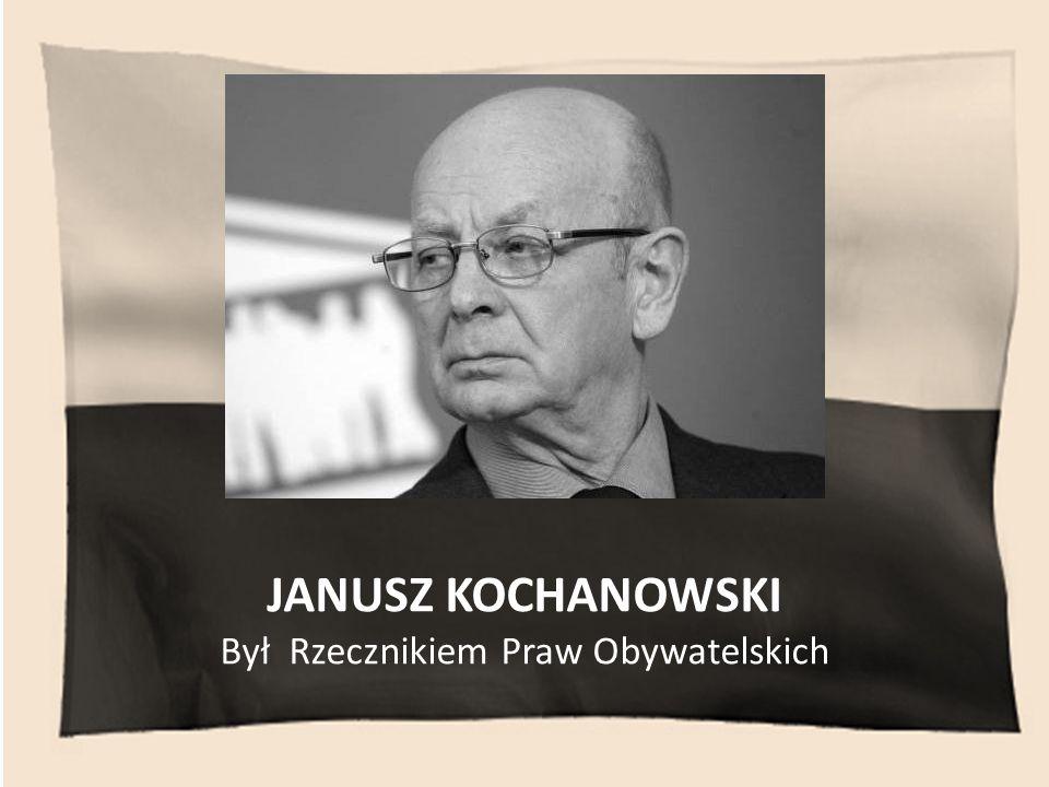 JANUSZ KOCHANOWSKI Był Rzecznikiem Praw Obywatelskich