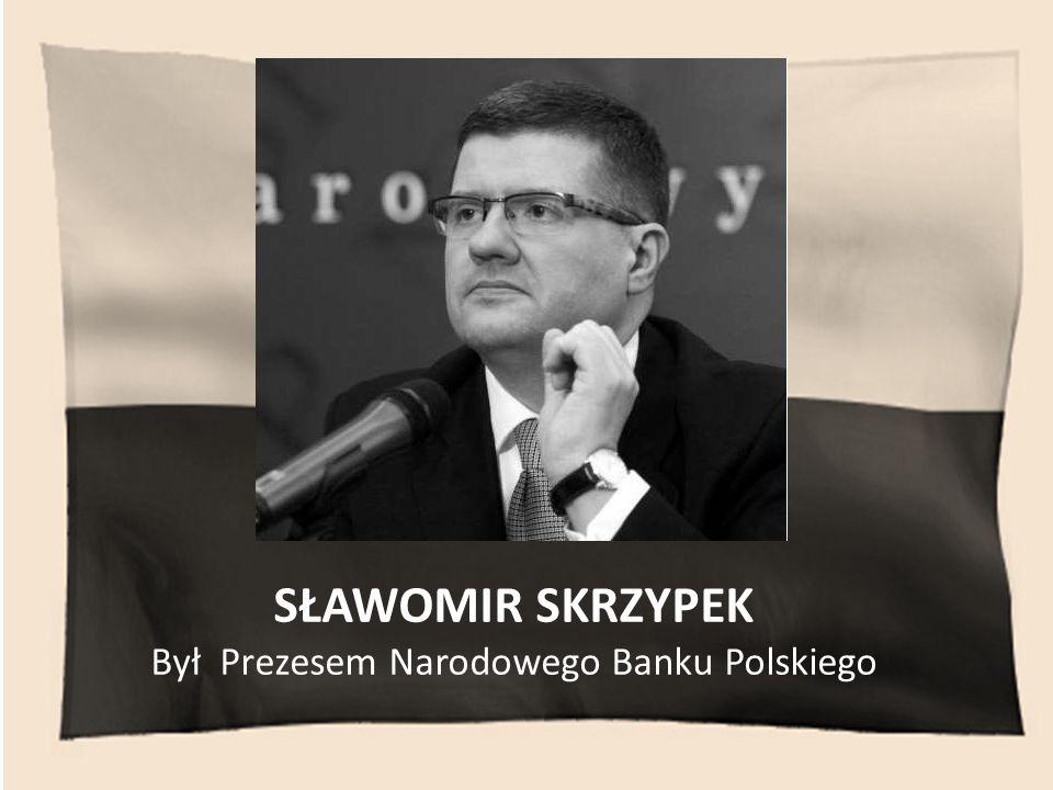 SŁAWOMIR SKRZYPEK Był Prezesem Narodowego Banku Polskiego