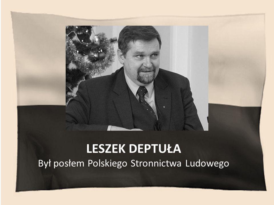 LESZEK DEPTUŁA Był posłem Polskiego Stronnictwa Ludowego