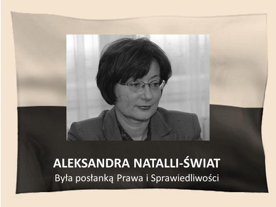 ALEKSANDRA NATALLI-ŚWIAT Była posłanką Prawa i Sprawiedliwości
