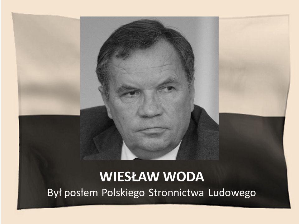 WIESŁAW WODA Był posłem Polskiego Stronnictwa Ludowego