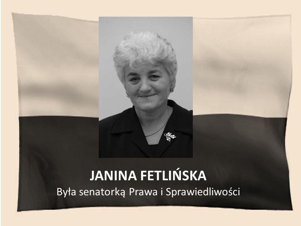 JANINA FETLIŃSKA Była senatorką Prawa i Sprawiedliwości