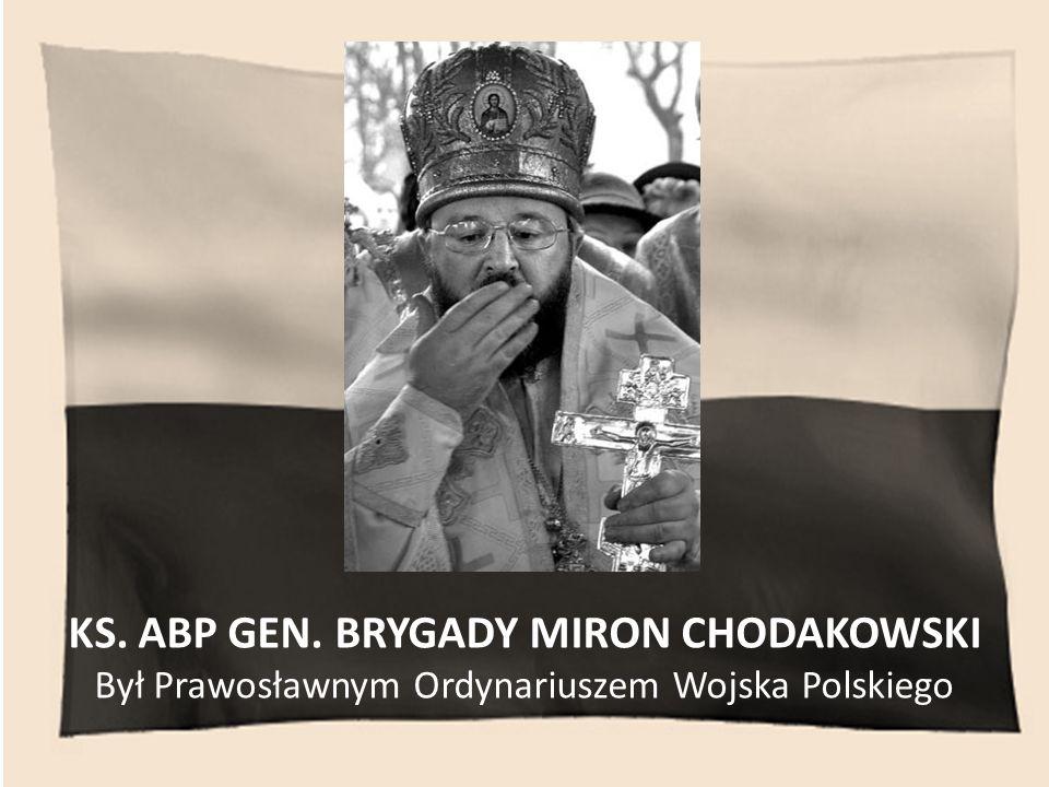KS. ABP GEN. BRYGADY MIRON CHODAKOWSKI Był Prawosławnym Ordynariuszem Wojska Polskiego