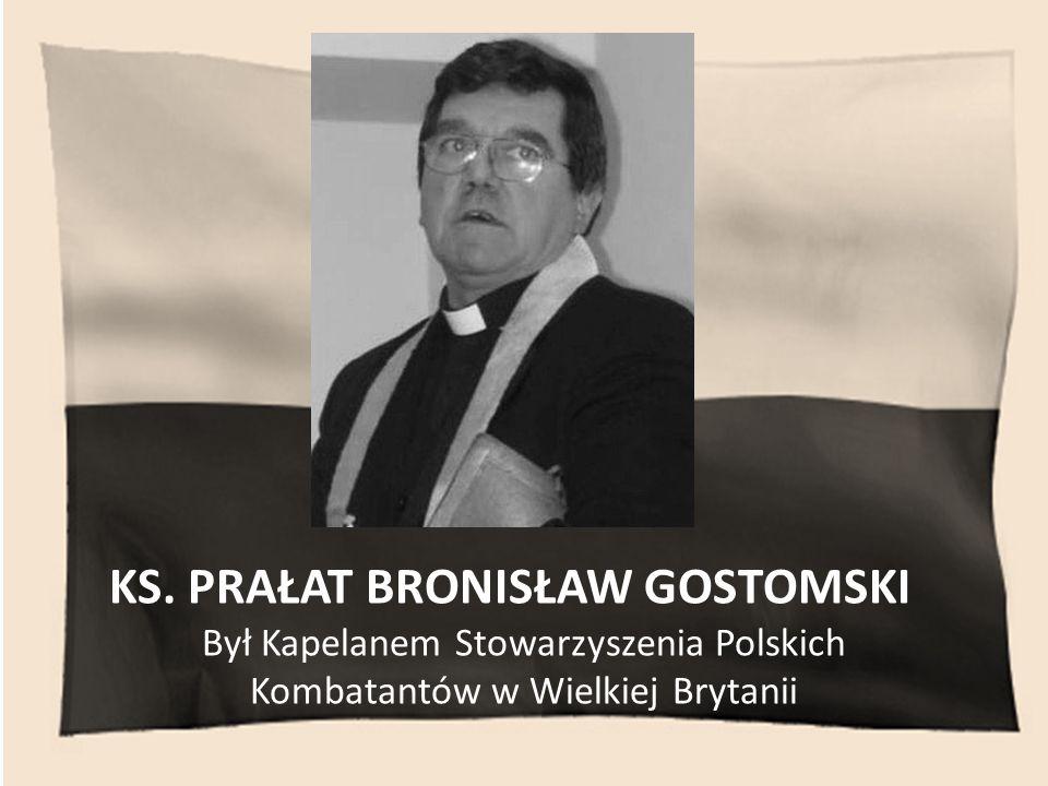 KS. PRAŁAT BRONISŁAW GOSTOMSKI Był Kapelanem Stowarzyszenia Polskich Kombatantów w Wielkiej Brytanii