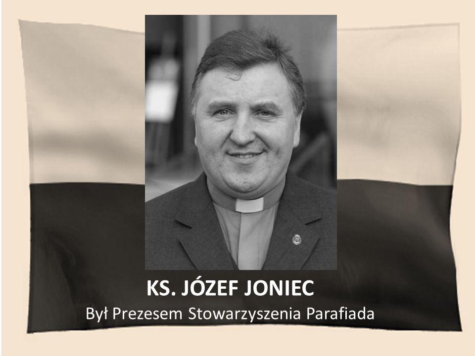 KS. JÓZEF JONIEC Był Prezesem Stowarzyszenia Parafiada