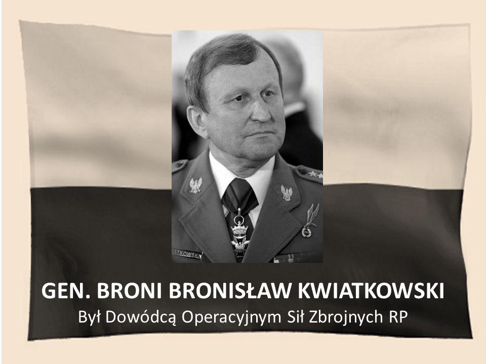 GEN. BRONI BRONISŁAW KWIATKOWSKI Był Dowódcą Operacyjnym Sił Zbrojnych RP