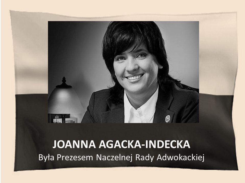 JOANNA AGACKA-INDECKA Była Prezesem Naczelnej Rady Adwokackiej