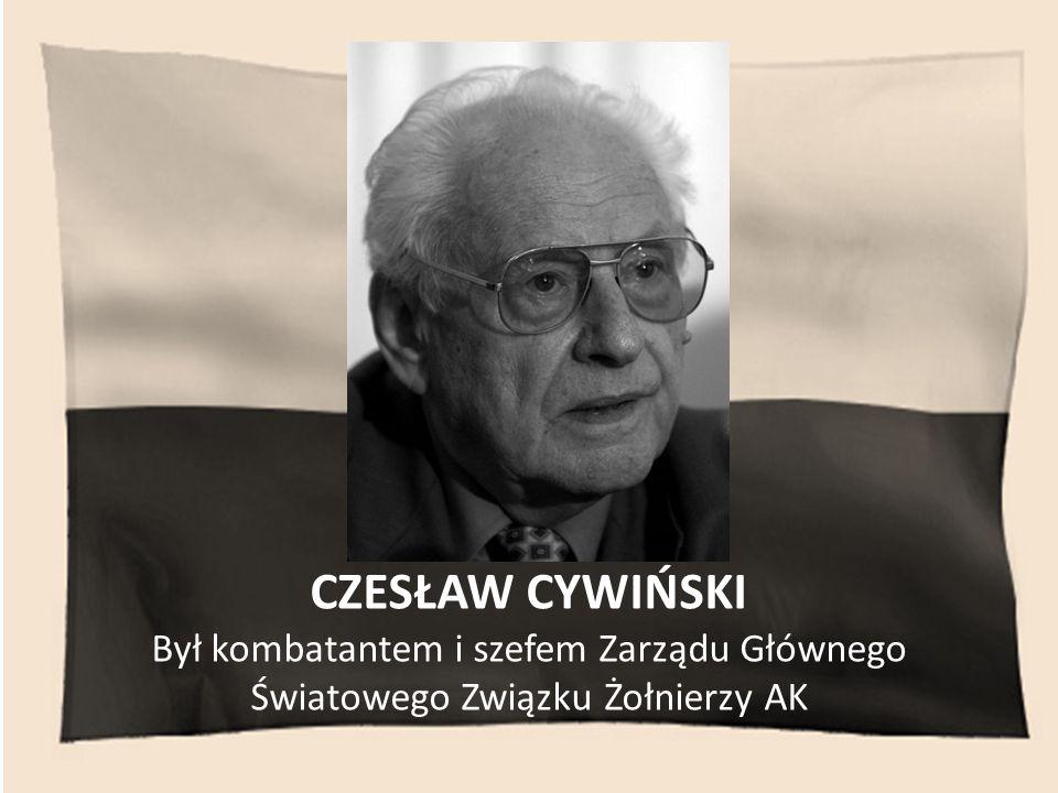 CZESŁAW CYWIŃSKI Był kombatantem i szefem Zarządu Głównego Światowego Związku Żołnierzy AK