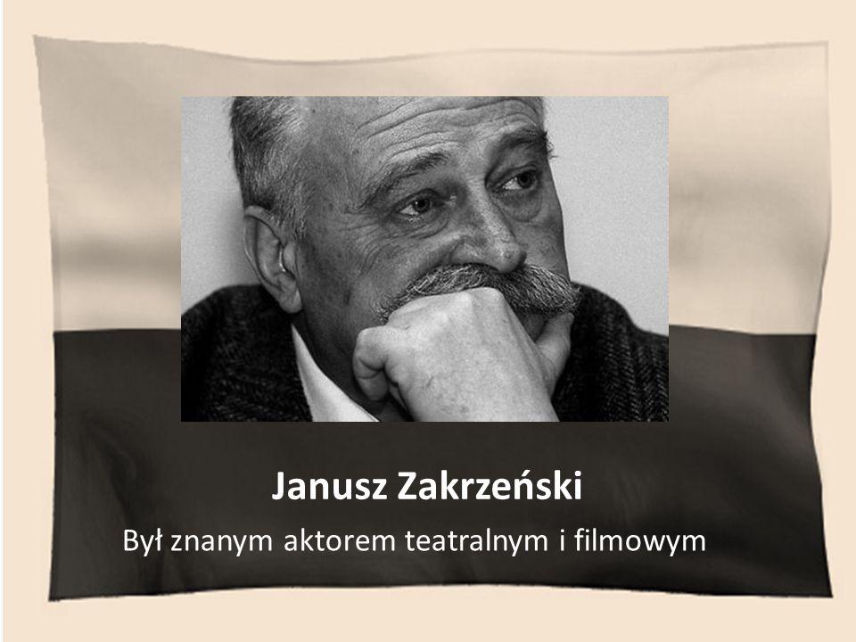 Janusz Zakrzeński Był znanym aktorem teatralnym i filmowym