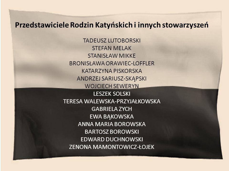 Przedstawiciele Rodzin Katyńskich i innych stowarzyszeń TADEUSZ LUTOBORSKI STEFAN MELAK STANISŁAW MIKKE BRONISŁAWA ORAWIEC-LOFFLER KATARZYNA PISKORSKA