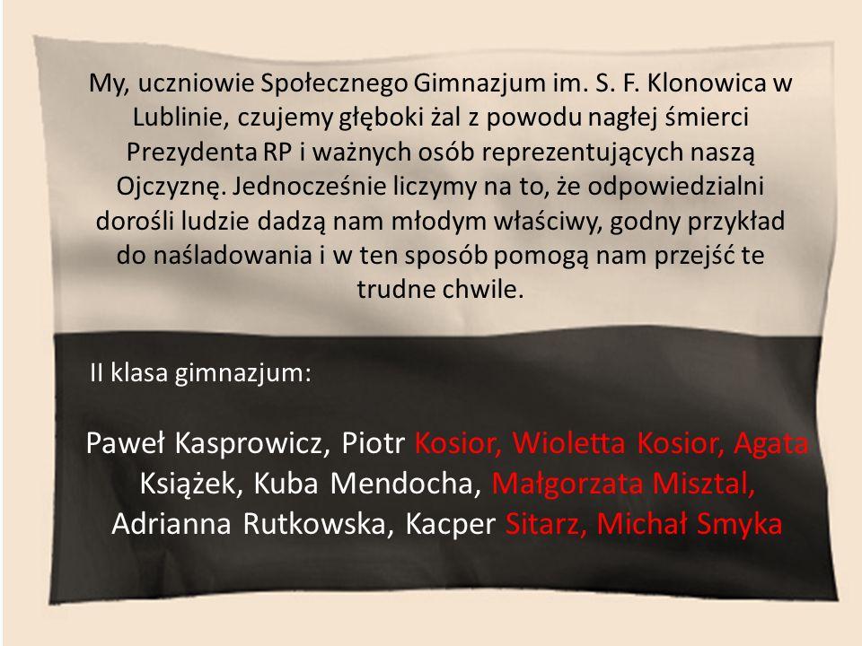 My, uczniowie Społecznego Gimnazjum im. S. F. Klonowica w Lublinie, czujemy głęboki żal z powodu nagłej śmierci Prezydenta RP i ważnych osób reprezent