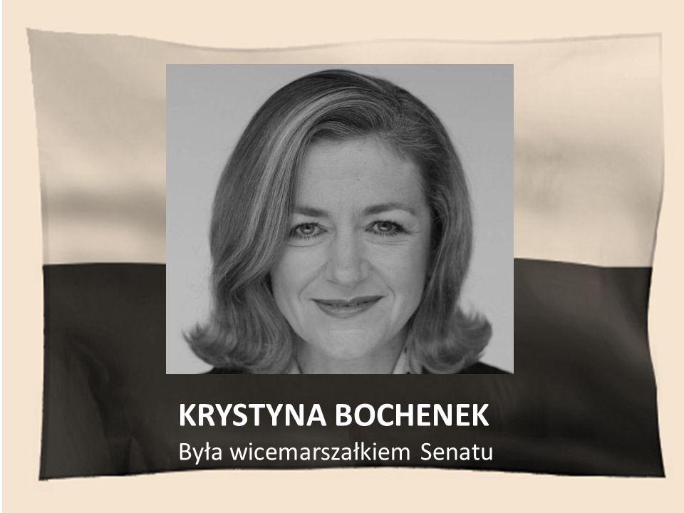 KRYSTYNA BOCHENEK Była wicemarszałkiem Senatu