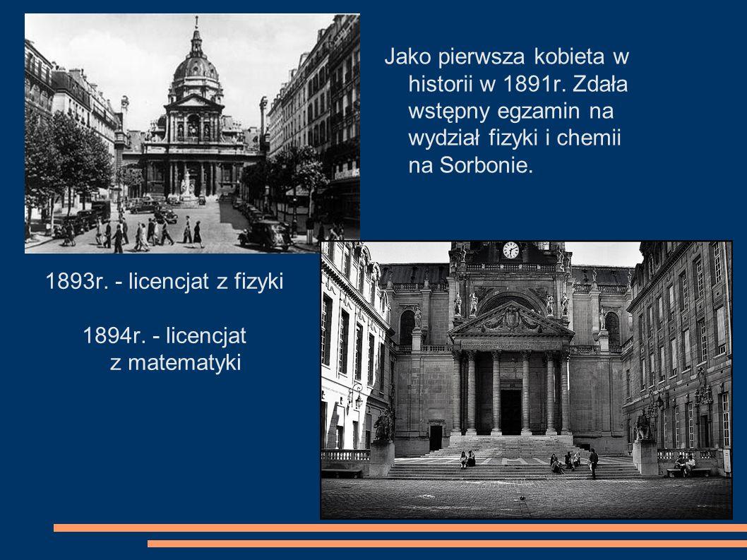 Jako pierwsza kobieta w historii w 1891r. Zdała wstępny egzamin na wydział fizyki i chemii na Sorbonie. 1893r. - licencjat z fizyki 1894r. - licencjat