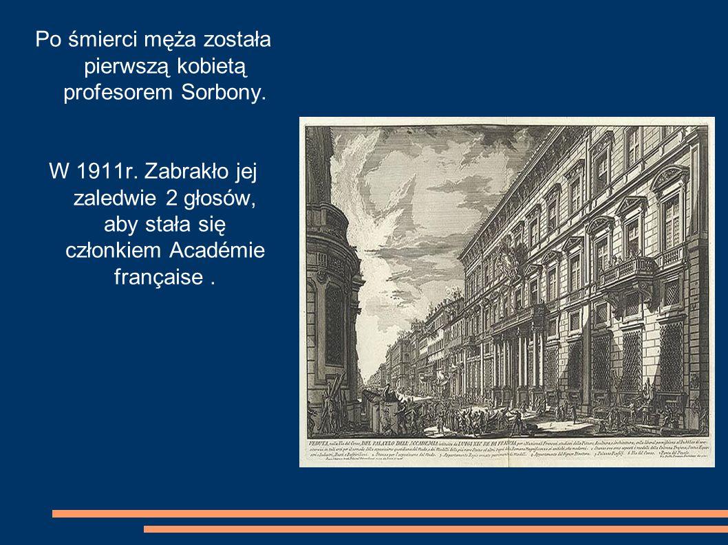 Po śmierci męża została pierwszą kobietą profesorem Sorbony. W 1911r. Zabrakło jej zaledwie 2 głosów, aby stała się członkiem Académie française.