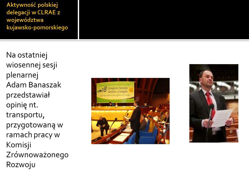 Aktywność polskiej delegacji w CLRAE z województwa kujawsko-pomorskiego Na ostatniej wiosennej sesji plenarnej Adam Banaszak przedstawiał opinię nt. t