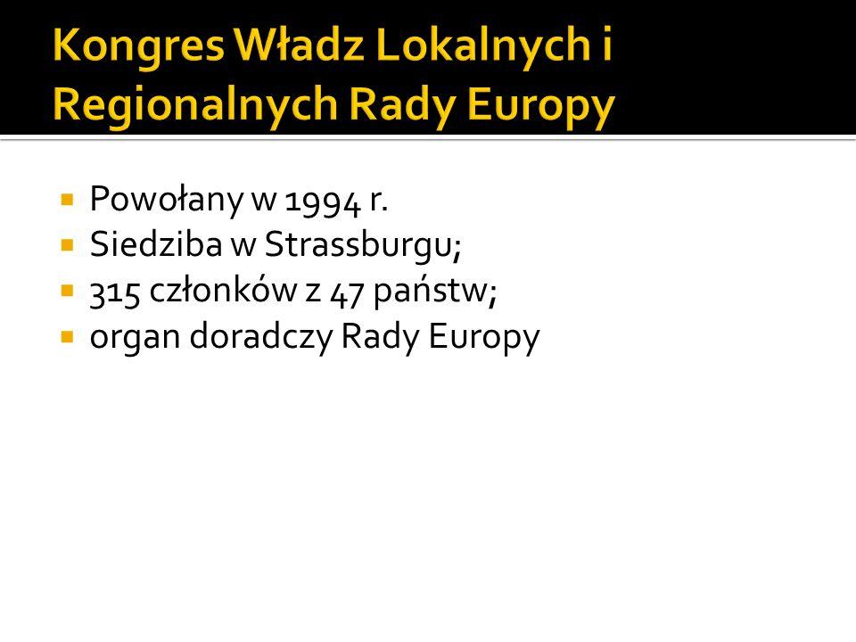 Powołany w 1994 r. Siedziba w Strassburgu; 315 członków z 47 państw; organ doradczy Rady Europy