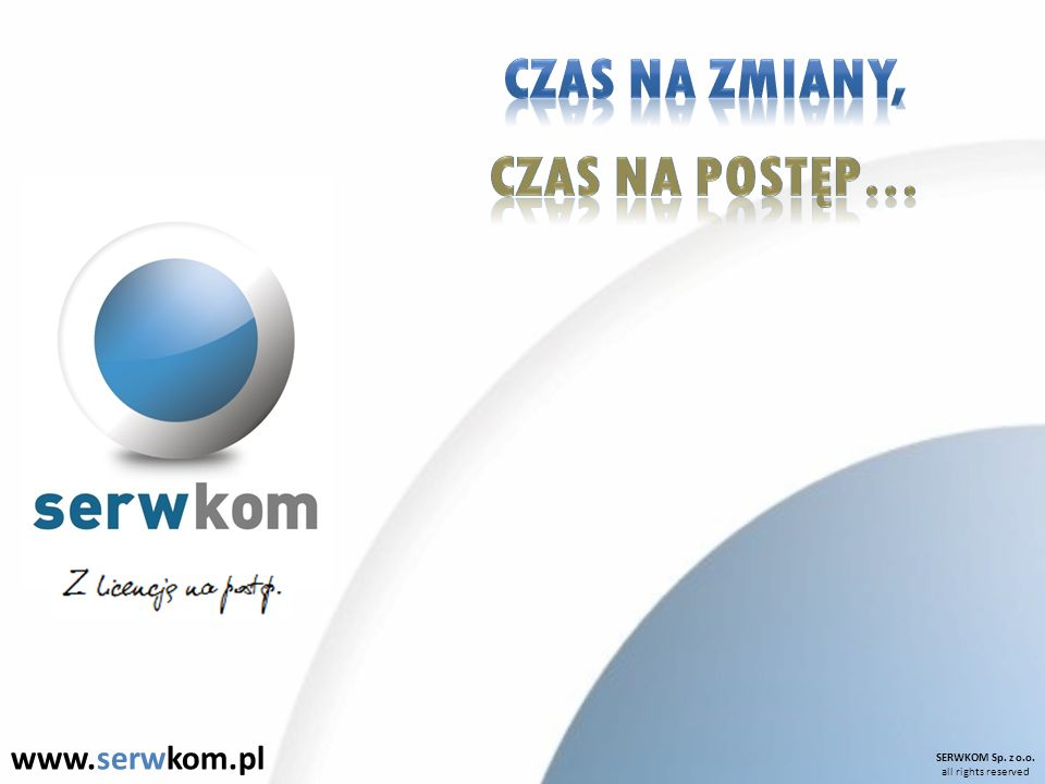 SERWKOM Sp.z o.o. all rights reserved www.serwkom.pl Adres firmy: Biuro: ul.