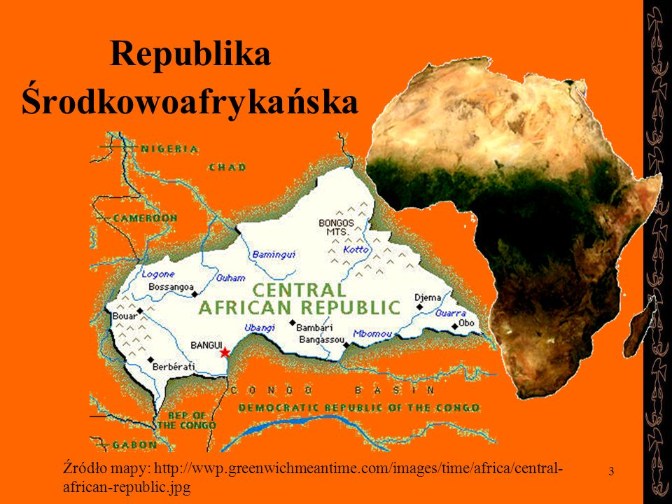 3 Republika Środkowoafrykańska Źródło mapy: http://wwp.greenwichmeantime.com/images/time/africa/central- african-republic.jpg