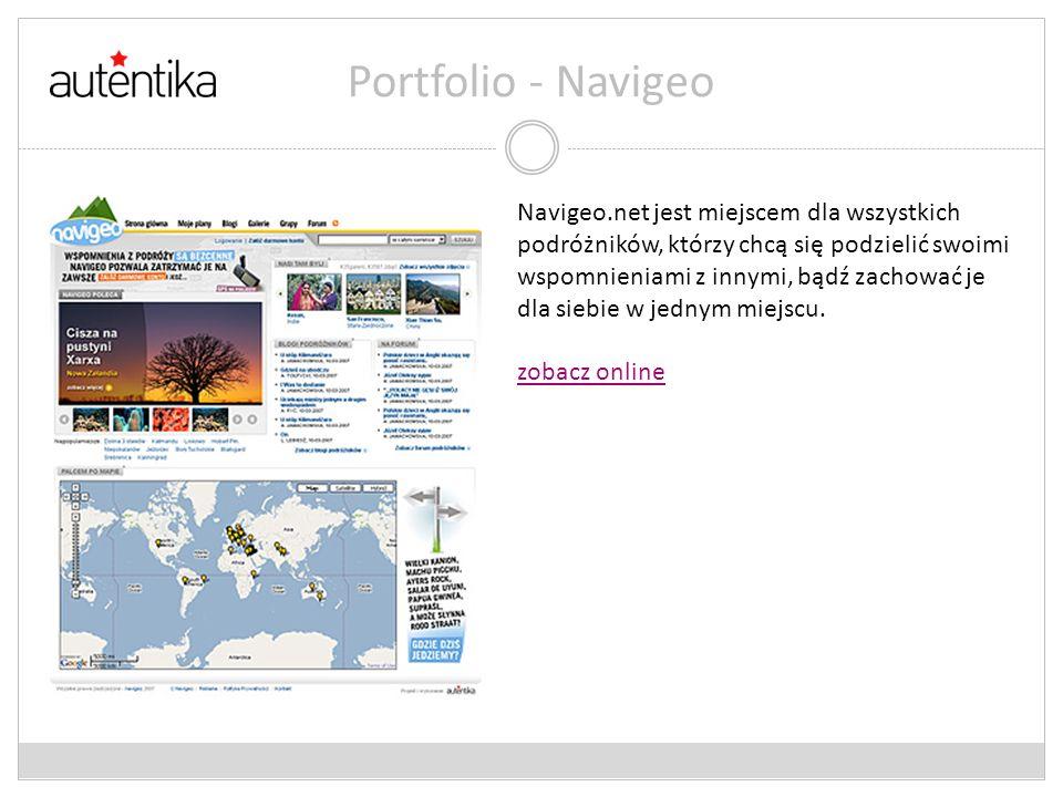 Portfolio - Navigeo Navigeo.net jest miejscem dla wszystkich podróżników, którzy chcą się podzielić swoimi wspomnieniami z innymi, bądź zachować je dl