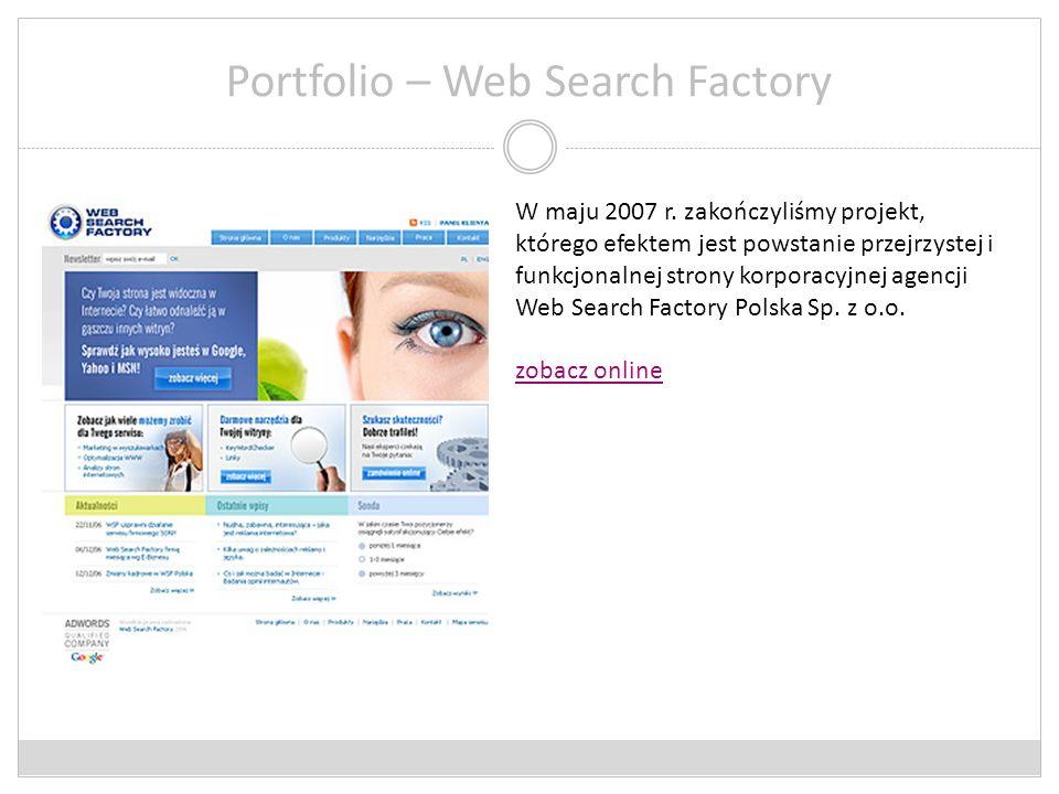 Portfolio – Web Search Factory W maju 2007 r. zakończyliśmy projekt, którego efektem jest powstanie przejrzystej i funkcjonalnej strony korporacyjnej