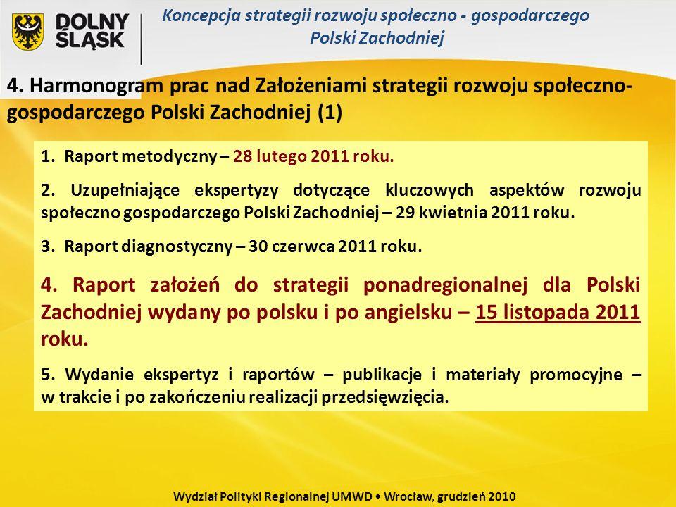 4. Harmonogram prac nad Założeniami strategii rozwoju społeczno- gospodarczego Polski Zachodniej (1) 1. Raport metodyczny – 28 lutego 2011 roku. 2. Uz