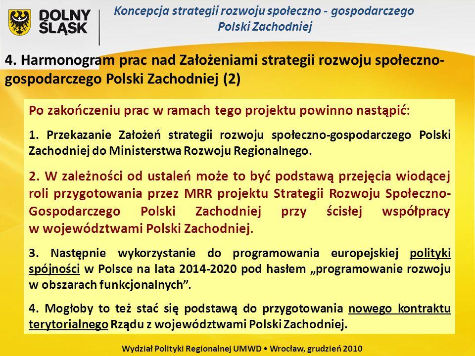 Po zakończeniu prac w ramach tego projektu powinno nastąpić: 1. Przekazanie Założeń strategii rozwoju społeczno-gospodarczego Polski Zachodniej do Min