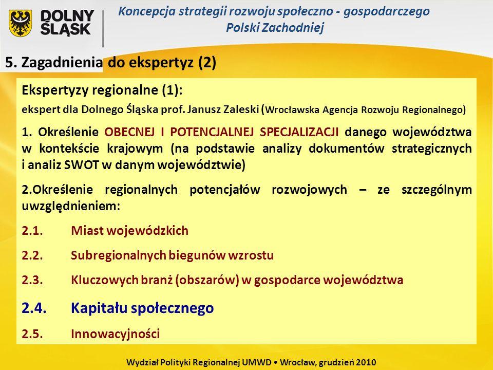 Ekspertyzy regionalne (1): ekspert dla Dolnego Śląska prof. Janusz Zaleski ( Wrocławska Agencja Rozwoju Regionalnego) 1. Określenie OBECNEJ I POTENCJA