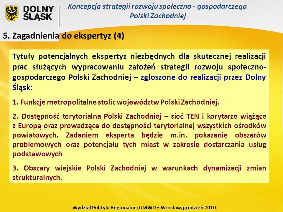 5. Zagadnienia do ekspertyz (4) Wydział Polityki Regionalnej UMWD Wrocław, grudzień 2010 Tytuły potencjalnych ekspertyz niezbędnych dla skutecznej rea
