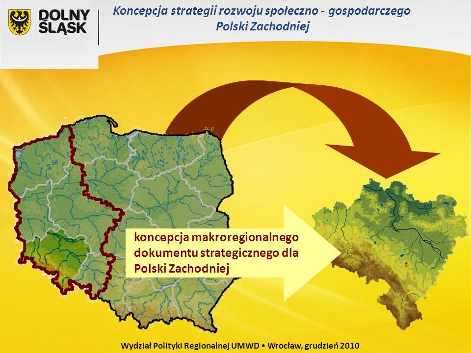 Wydział Polityki Regionalnej UMWD Wrocław, grudzień 2010 Koncepcja strategii rozwoju społeczno - gospodarczego Polski Zachodniej koncepcja makroregion