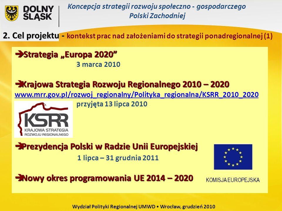 2. Cel projektu 2. Cel projektu - kontekst prac nad założeniami do strategii ponadregionalnej (1) Strategia Europa 2020 Strategia Europa 2020 3 marca