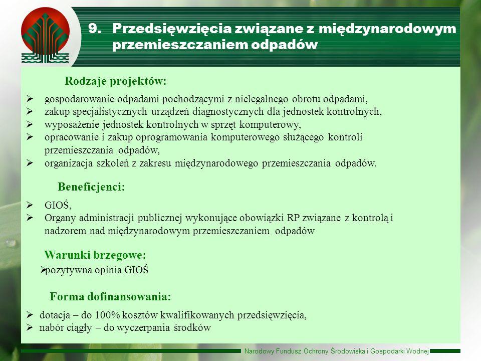 Narodowy Fundusz Ochrony Środowiska i Gospodarki Wodnej 9.Przedsięwzięcia związane z międzynarodowym przemieszczaniem odpadów Forma dofinansowania: do