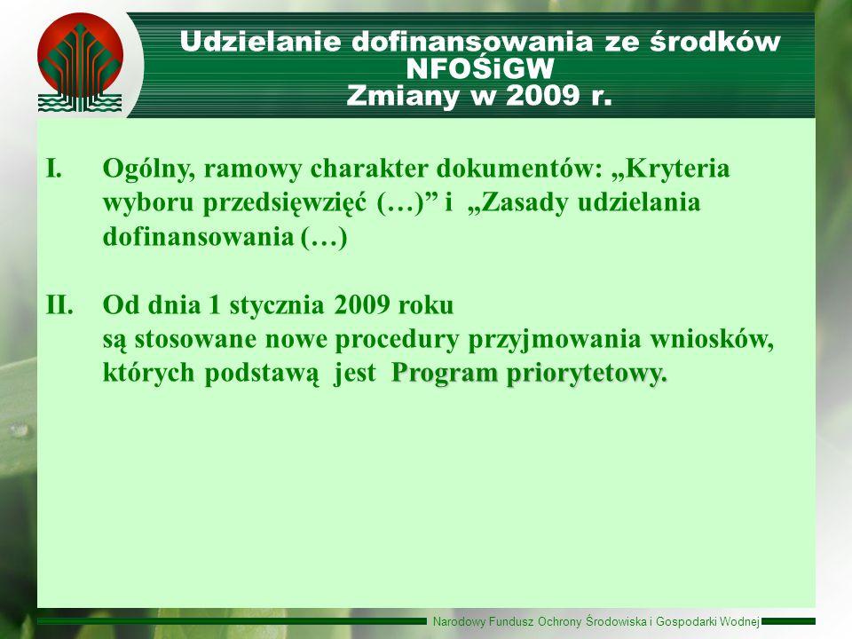 Narodowy Fundusz Ochrony Środowiska i Gospodarki Wodnej Udzielanie dofinansowania ze środków NFOŚiGW Zmiany w 2009 r. I.Ogólny, ramowy charakter dokum