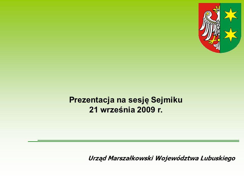 Urząd Marszałkowski Województwa Lubuskiego Prezentacja na sesję Sejmiku 21 września 2009 r.