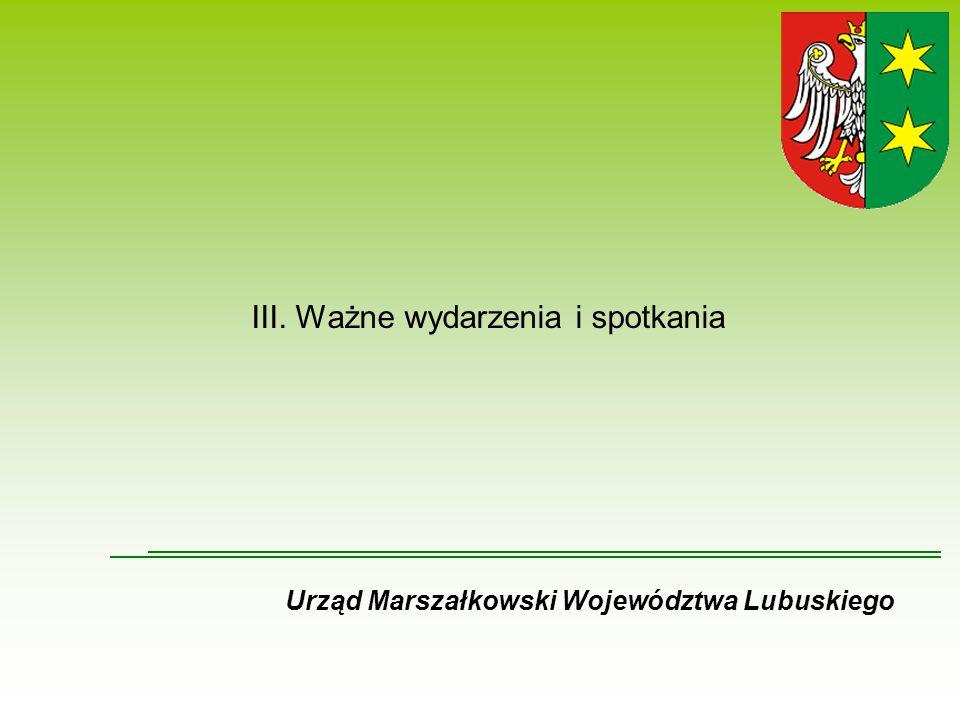 III. Ważne wydarzenia i spotkania Urząd Marszałkowski Województwa Lubuskiego
