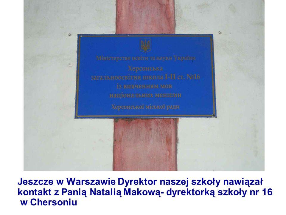 Jeszcze w Warszawie Dyrektor naszej szkoły nawiązał kontakt z Panią Natalią Makową- dyrektorką szkoły nr 16 w Chersoniu